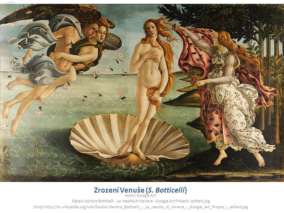 Zrození Venuše (S. Botticelli) Autor: Google Art Název: Sandro Botticelli - La nascita di Venere - Google Art Project - edited.jpg Zdroj: http://cs.wi