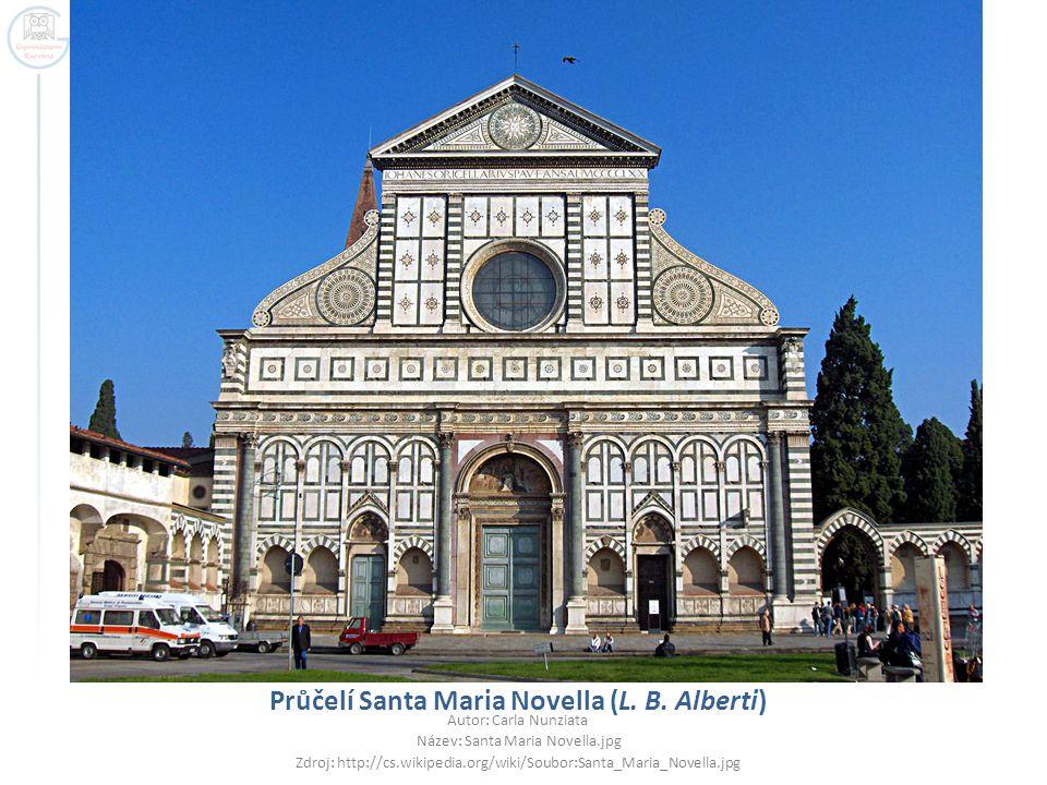 Průčelí Santa Maria Novella (L. B. Alberti) Autor: Carla Nunziata Název: Santa Maria Novella.jpg Zdroj: http://cs.wikipedia.org/wiki/Soubor:Santa_Mari