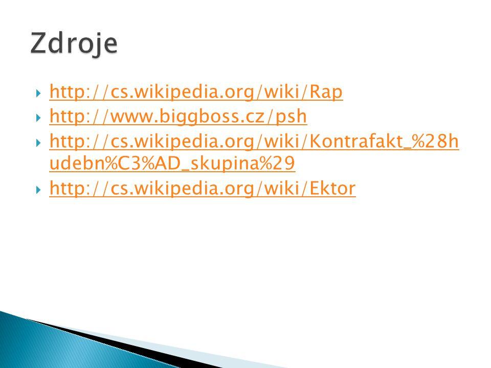  http://cs.wikipedia.org/wiki/Rap http://cs.wikipedia.org/wiki/Rap  http://www.biggboss.cz/psh http://www.biggboss.cz/psh  http://cs.wikipedia.org/