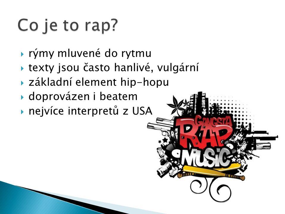  rýmy mluvené do rytmu  texty jsou často hanlivé, vulgární  základní element hip-hopu  doprovázen i beatem  nejvíce interpretů z USA