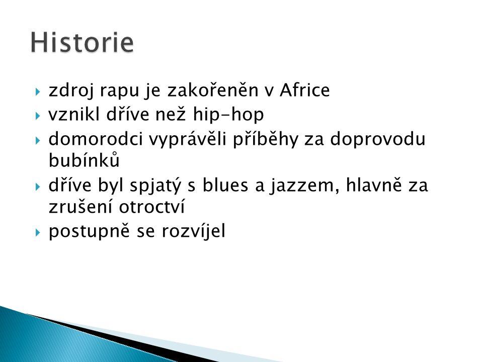  zdroj rapu je zakořeněn v Africe  vznikl dříve než hip-hop  domorodci vyprávěli příběhy za doprovodu bubínků  dříve byl spjatý s blues a jazzem,