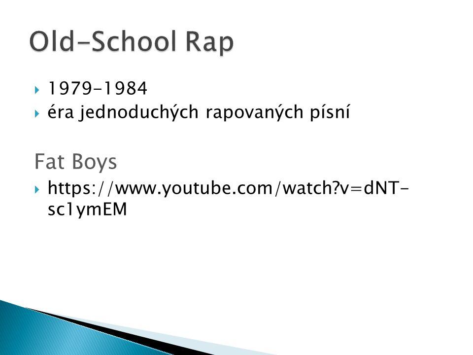  1979-1984  éra jednoduchých rapovaných písní Fat Boys  https://www.youtube.com/watch?v=dNT- sc1ymEM