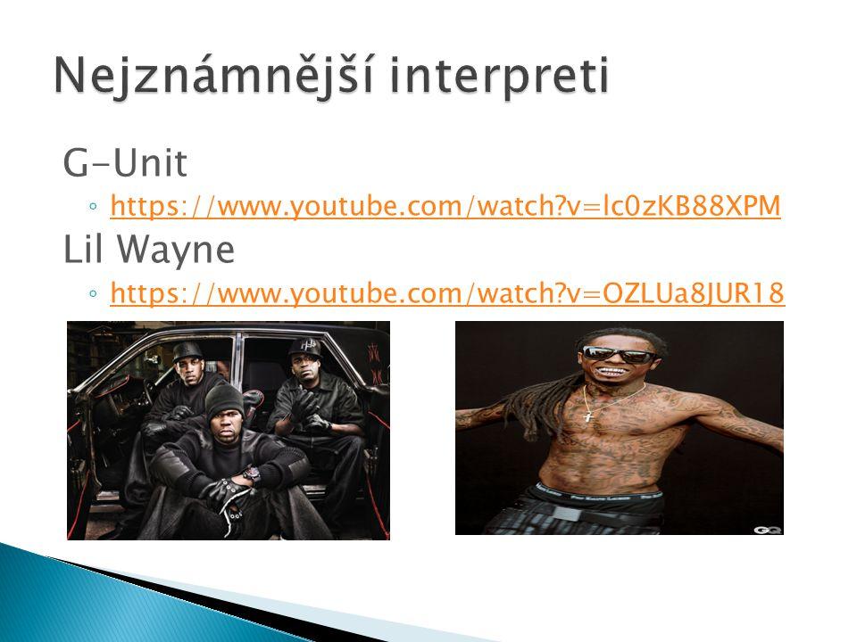 G-Unit ◦ https://www.youtube.com/watch?v=lc0zKB88XPM https://www.youtube.com/watch?v=lc0zKB88XPM Lil Wayne ◦ https://www.youtube.com/watch?v=OZLUa8JUR