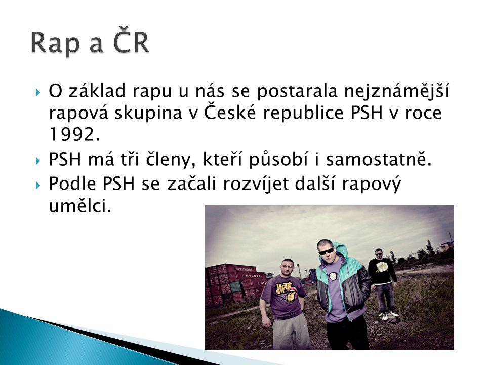  O základ rapu u nás se postarala nejznámější rapová skupina v České republice PSH v roce 1992.  PSH má tři členy, kteří působí i samostatně.  Podl