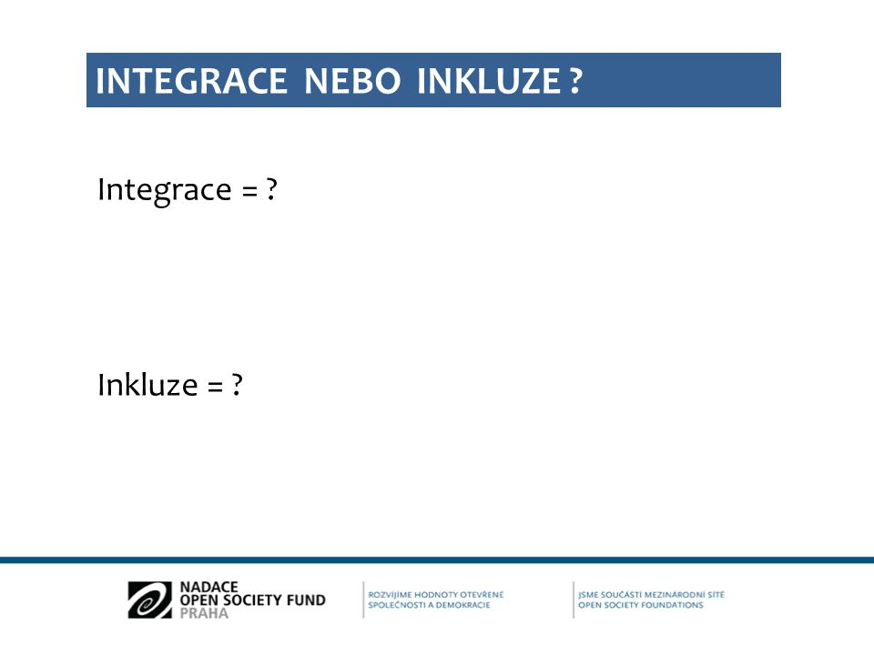 Integrace = ? Inkluze = ? INTEGRACE NEBO INKLUZE ?