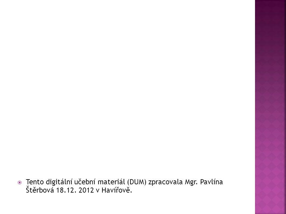  Tento digitální učební materiál (DUM) zpracovala Mgr. Pavlína Štěrbová 18.12. 2012 v Havířově.
