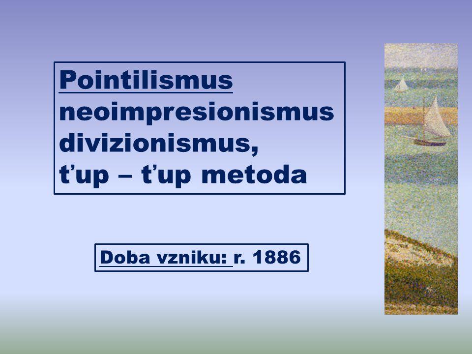 Pointilismus neoimpresionismus divizionismus, ťup – ťup metoda Doba vzniku: r. 1886