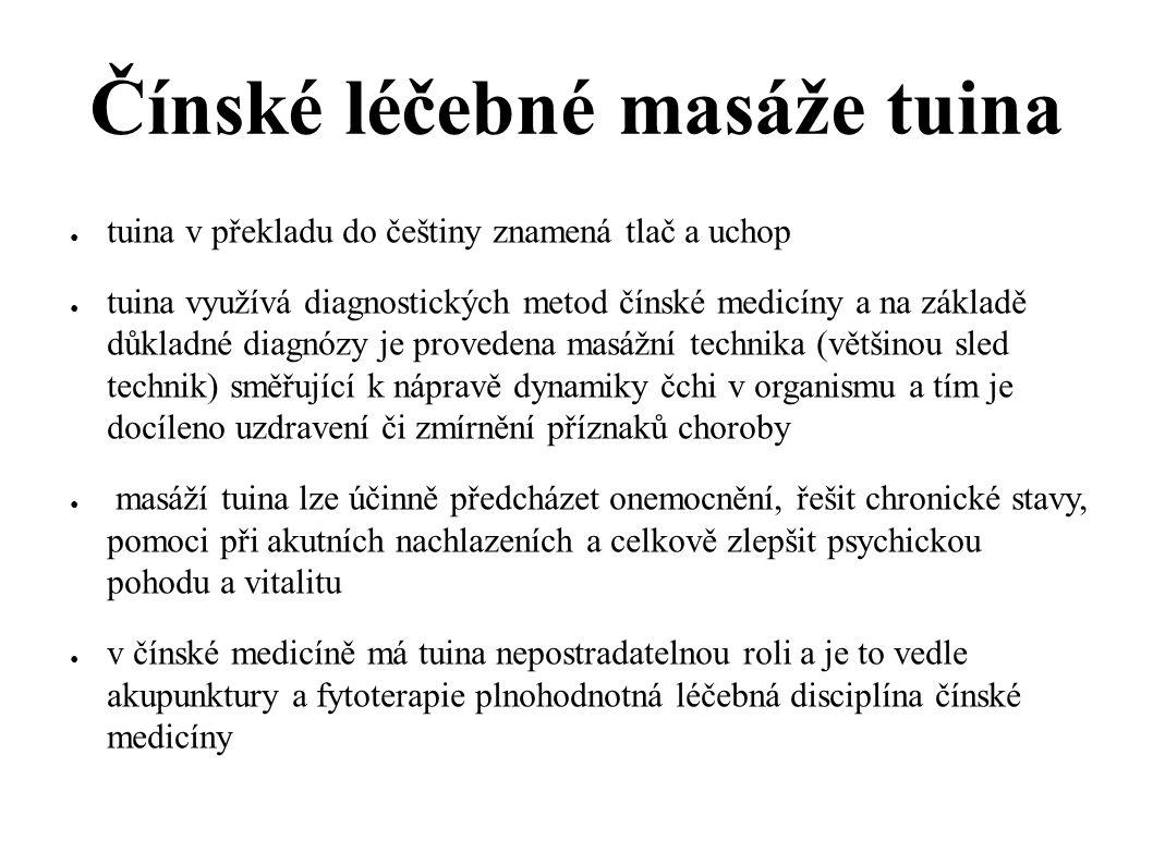 Čínské léčebné masáže tuina ● tuina v překladu do češtiny znamená tlač a uchop ● tuina využívá diagnostických metod čínské medicíny a na základě důkla