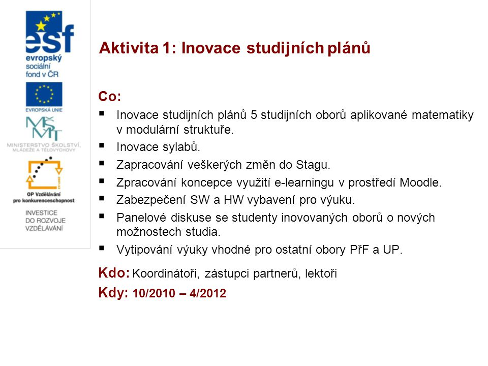 Aktivita 1: Inovace studijních plánů Co:  Inovace studijních plánů 5 studijních oborů aplikované matematiky v modulární struktuře.