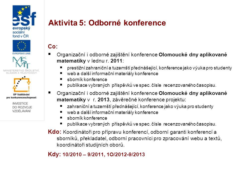 Aktivita 5: Odborné konference Co:  Organizační i odborné zajištění konference Olomoucké dny aplikované matematiky v lednu r. 2011:  prestižní zahra