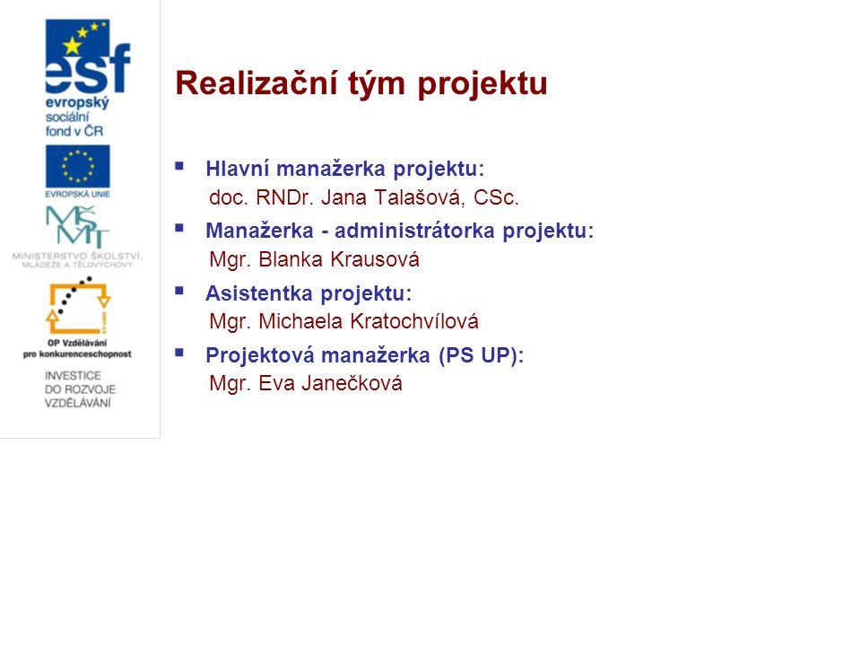 Realizační tým projektu  Hlavní manažerka projektu: doc. RNDr. Jana Talašová, CSc.  Manažerka - administrátorka projektu: Mgr. Blanka Krausová  Asi