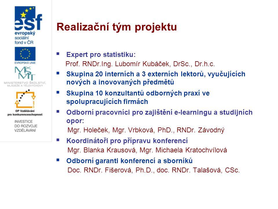 Realizační tým projektu  Expert pro statistiku: Prof. RNDr.Ing. Lubomír Kubáček, DrSc., Dr.h.c.  Skupina 20 interních a 3 externích lektorů, vyučují