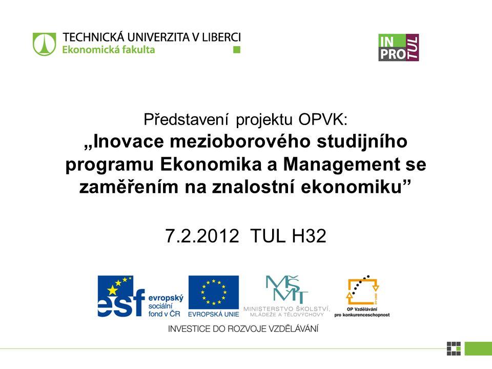 """7.2.2012 TUL H32 Představení projektu OPVK: """"Inovace mezioborového studijního programu Ekonomika a Management se zaměřením na znalostní ekonomiku"""