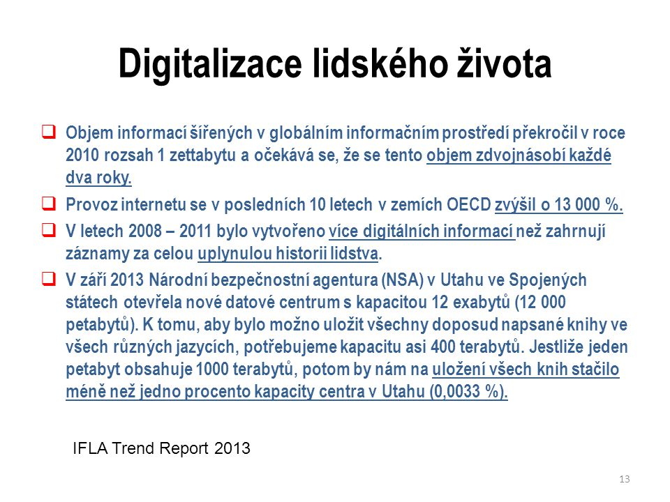 Digitalizace lidského života  Objem informací šířených v globálním informačním prostředí překročil v roce 2010 rozsah 1 zettabytu a očekává se, že se tento objem zdvojnásobí každé dva roky.