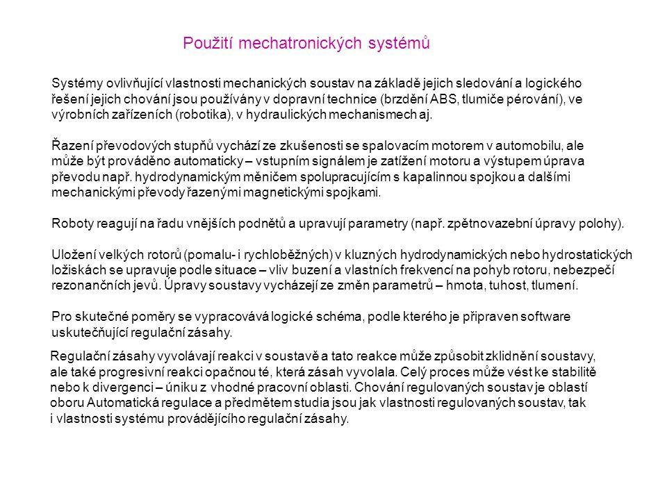 Použití mechatronických systémů Systémy ovlivňující vlastnosti mechanických soustav na základě jejich sledování a logického řešení jejich chování jsou