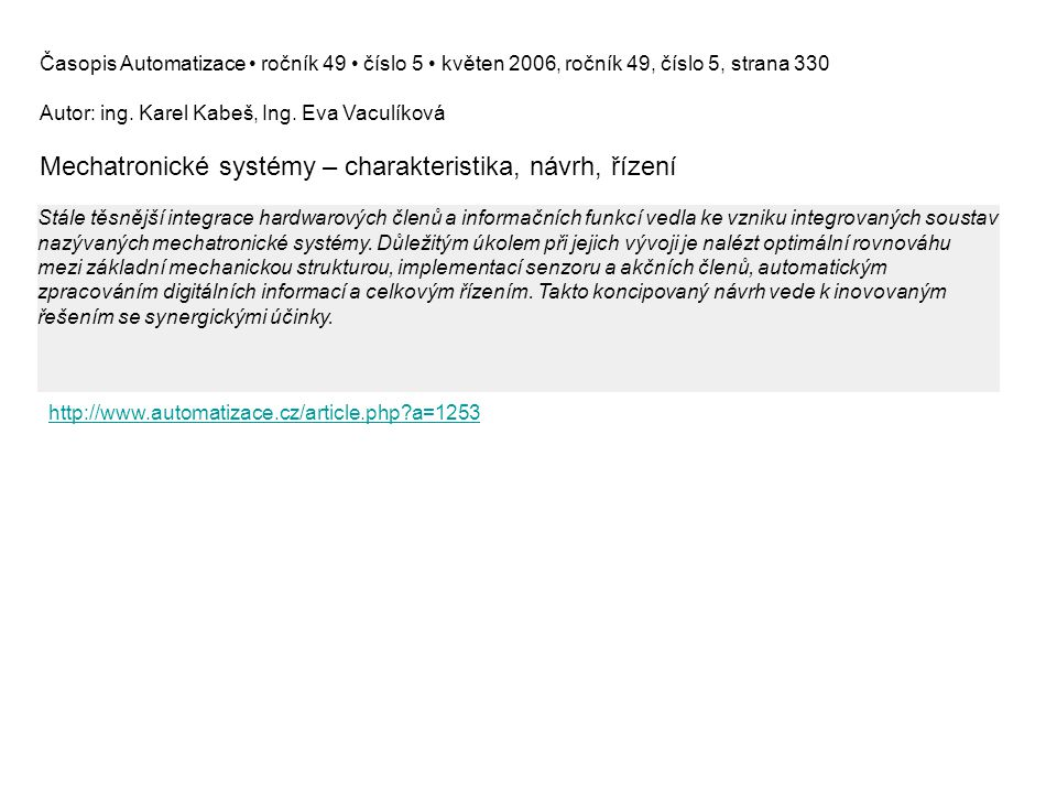 Časopis Automatizace ročník 49 číslo 5 květen 2006, ročník 49, číslo 5, strana 330 Autor: ing. Karel Kabeš, Ing. Eva Vaculíková Mechatronické systémy