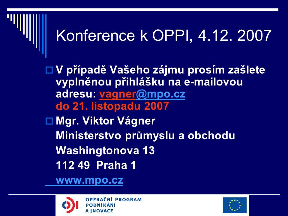 Konference k OPPI, 4.12. 2007  V případě Vašeho zájmu prosím zašlete vyplněnou přihlášku na e-mailovou adresu: vagner@mpo.cz do 21. listopadu 2007@mp