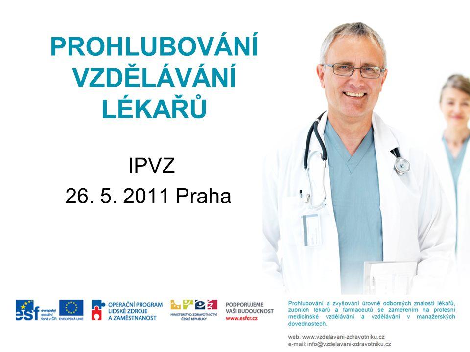 PROHLUBOVÁNÍ VZDĚLÁVÁNÍ LÉKAŘŮ IPVZ 26. 5. 2011 Praha