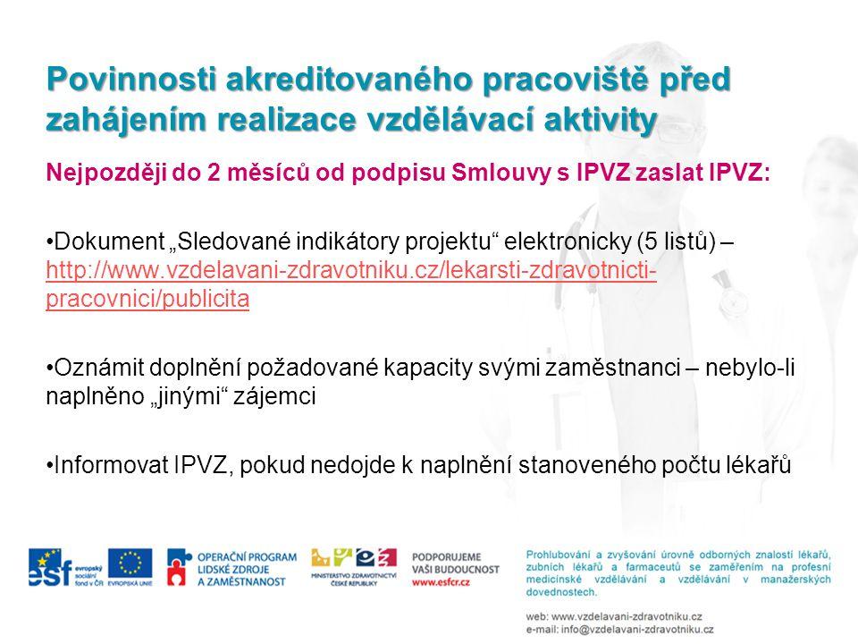 Povinnosti akreditovaného pracoviště před zahájením realizace vzdělávací aktivity Nejpozději do 2 měsíců od podpisu Smlouvy s IPVZ zaslat IPVZ: Dokume