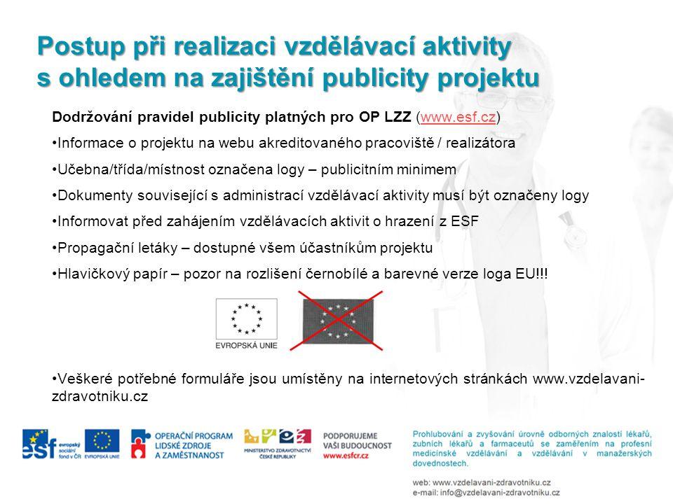 Postup při realizaci vzdělávací aktivity s ohledem na zajištění publicity projektu Dodržování pravidel publicity platných pro OP LZZ (www.esf.cz)www.e