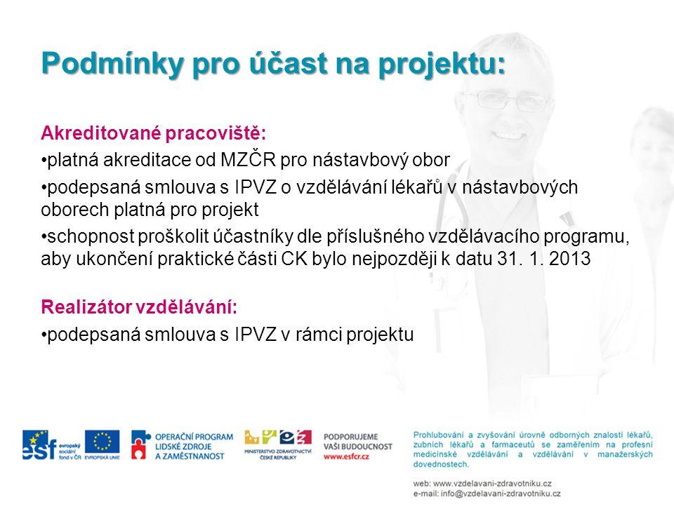 Podmínky pro účast na projektu: Akreditované pracoviště: platná akreditace od MZČR pro nástavbový obor podepsaná smlouva s IPVZ o vzdělávání lékařů v