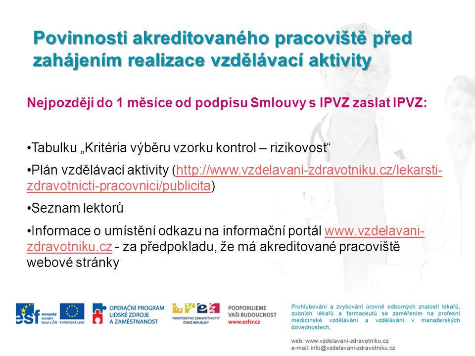 """Nejpozději do 1 měsíce od podpisu Smlouvy s IPVZ zaslat IPVZ: Tabulku """"Kritéria výběru vzorku kontrol – rizikovost"""" Plán vzdělávací aktivity (http://w"""