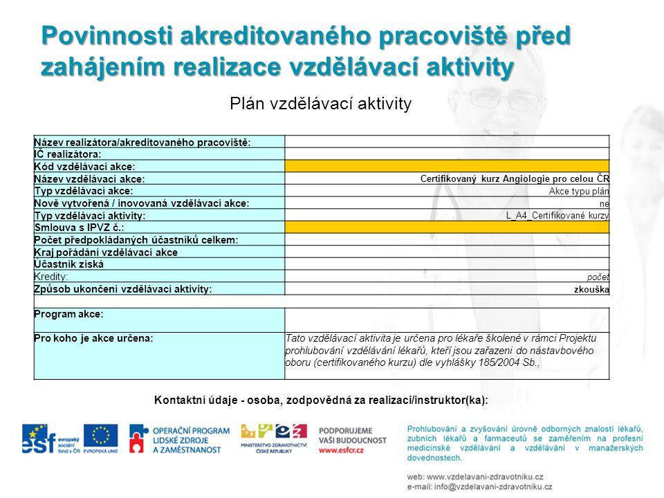 Povinnosti akreditovaného pracoviště před zahájením realizace vzdělávací aktivity Plán vzdělávací aktivity Název realizátora/akreditovaného pracoviště