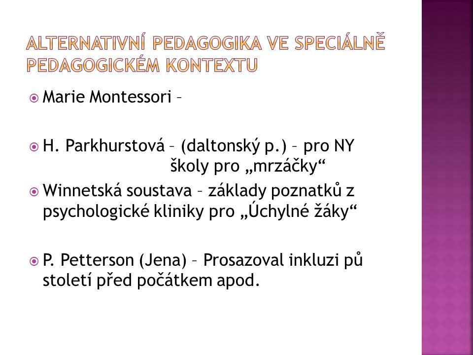 """ Marie Montessori –  H. Parkhurstová – (daltonský p.) – pro NY školy pro """"mrzáčky""""  Winnetská soustava – základy poznatků z psychologické kliniky p"""