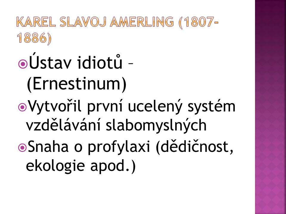  Ústav idiotů – (Ernestinum)  Vytvořil první ucelený systém vzdělávání slabomyslných  Snaha o profylaxi (dědičnost, ekologie apod.)