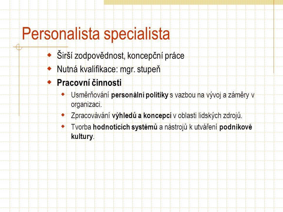 Personalista specialista  Širší zodpovědnost, koncepční práce  Nutná kvalifikace: mgr. stupeň  Pracovní činnosti  Usměrňování personální politiky