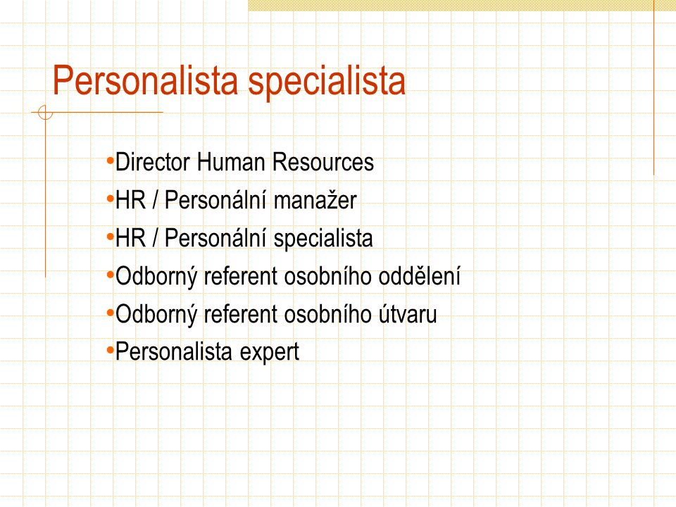 Personalista specialista Director Human Resources HR / Personální manažer HR / Personální specialista Odborný referent osobního oddělení Odborný referent osobního útvaru Personalista expert