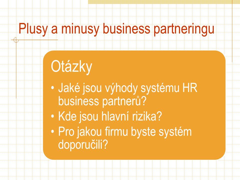 Plusy a minusy business partneringu Otázky Jaké jsou výhody systému HR business partnerů? Kde jsou hlavní rizika? Pro jakou firmu byste systém doporuč