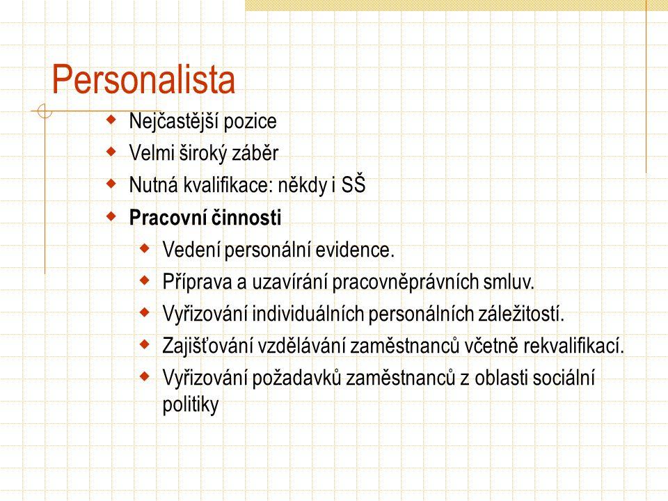 Personalista  Nejčastější pozice  Velmi široký záběr  Nutná kvalifikace: někdy i SŠ  Pracovní činnosti  Vedení personální evidence.