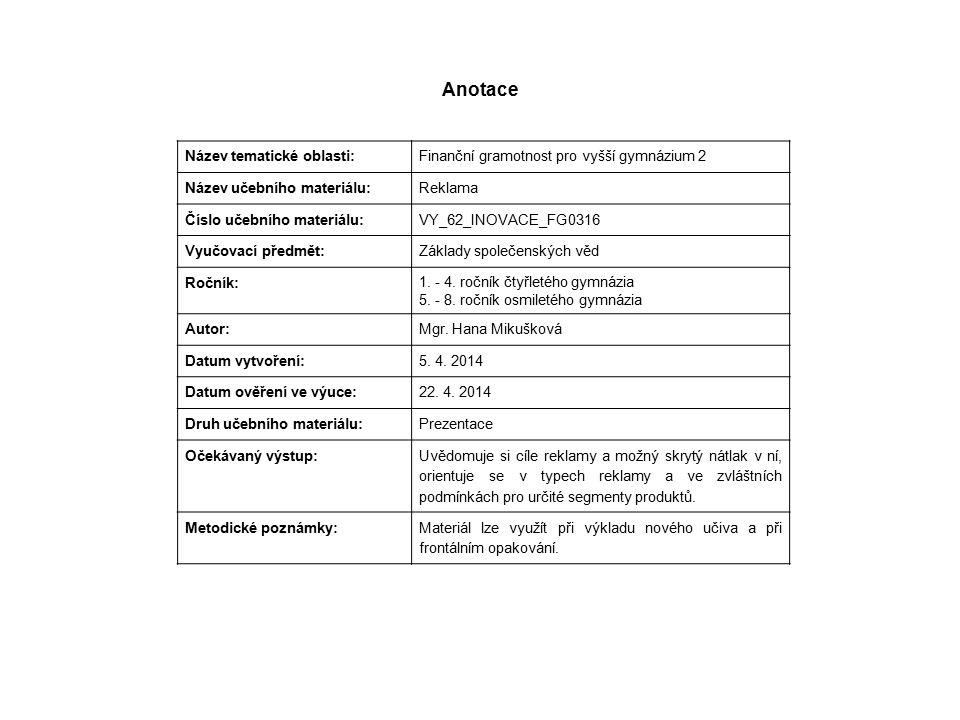 Anotace Název tematické oblasti: Finanční gramotnost pro vyšší gymnázium 2 Název učebního materiálu: Reklama Číslo učebního materiálu: VY_62_INOVACE_F