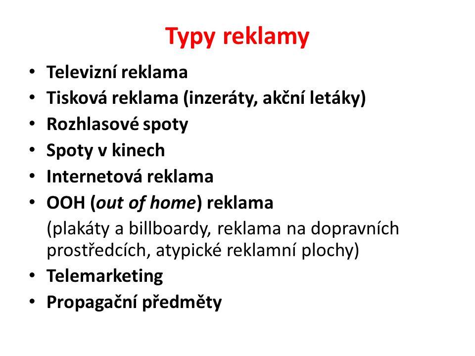Typy reklamy Televizní reklama Tisková reklama (inzeráty, akční letáky) Rozhlasové spoty Spoty v kinech Internetová reklama OOH (out of home) reklama