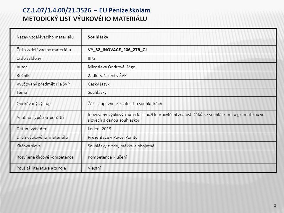 Název vzdělávacího materiáluSouhlásky Číslo vzdělávacího materiáluVY_32_INOVACE_206_2TR_CJ Číslo šablonyIII/2 AutorMiroslava Ondrová, Mgr. Ročník2. dl