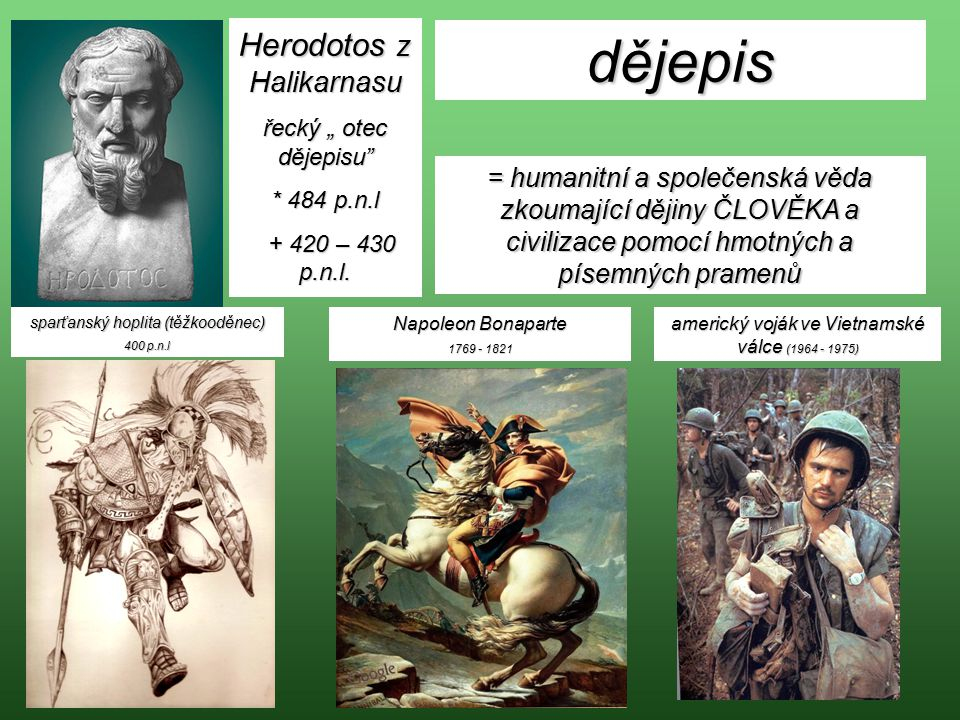 """Herodotos z Halikarnasu řecký """" otec dějepisu"""" * 484 p.n.l + 420 – 430 p.n.l. dějepis = humanitní a společenská věda zkoumající dějiny ČLOVĚKA a civil"""