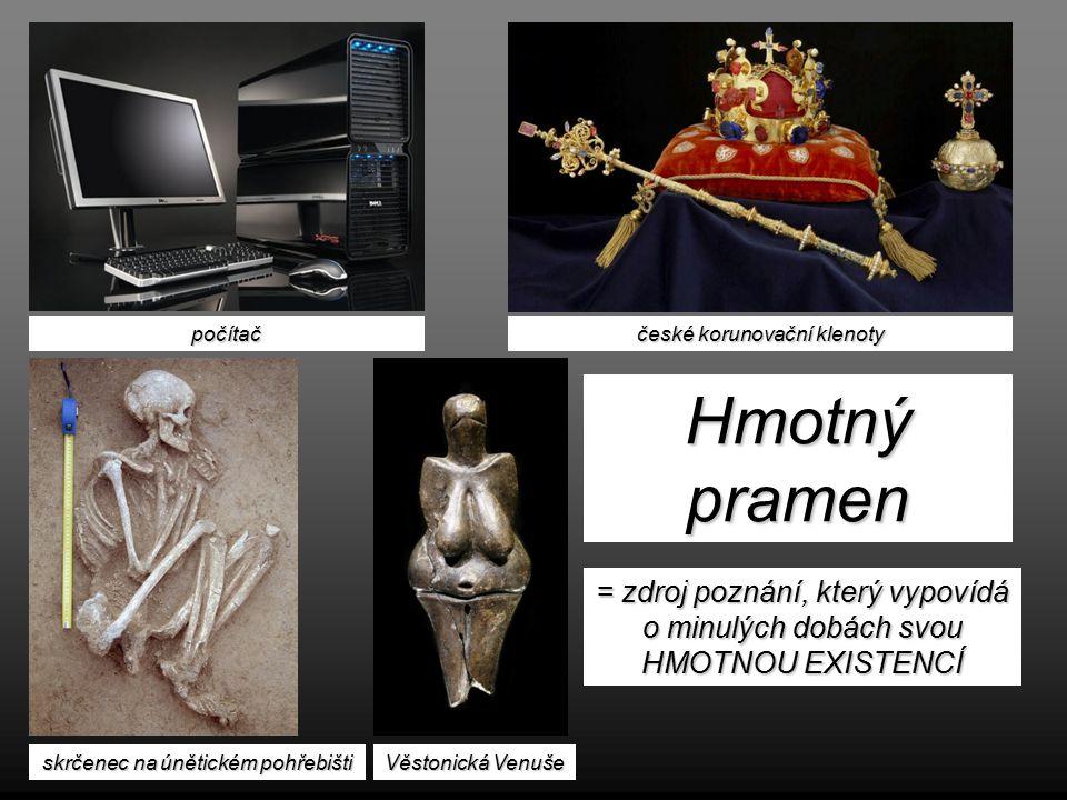 počítaččeské korunovační klenoty skrčenec na únětickém pohřebištiVěstonická Venuše Hmotný pramen = zdroj poznání, který vypovídá o minulých dobách svo