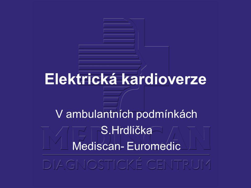 Elektrická kardioverze V ambulantních podmínkách S.Hrdlička Mediscan- Euromedic