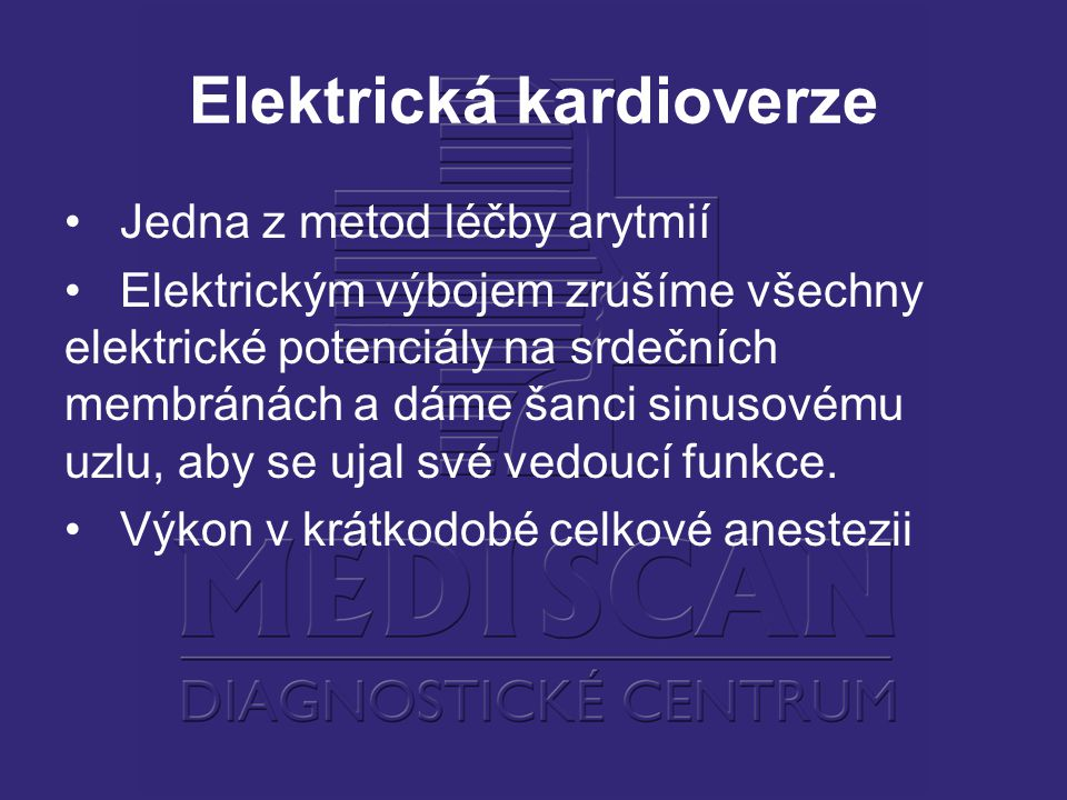 Elektrická kardioverze Jedna z metod léčby arytmií Elektrickým výbojem zrušíme všechny elektrické potenciály na srdečních membránách a dáme šanci sinu