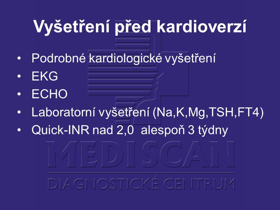 Vyšetření před kardioverzí Podrobné kardiologické vyšetření EKG ECHO Laboratorní vyšetření (Na,K,Mg,TSH,FT4) Quick-INR nad 2,0 alespoň 3 týdny