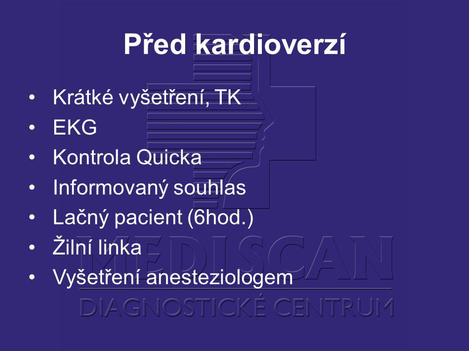 Před kardioverzí Krátké vyšetření, TK EKG Kontrola Quicka Informovaný souhlas Lačný pacient (6hod.) Žilní linka Vyšetření anesteziologem