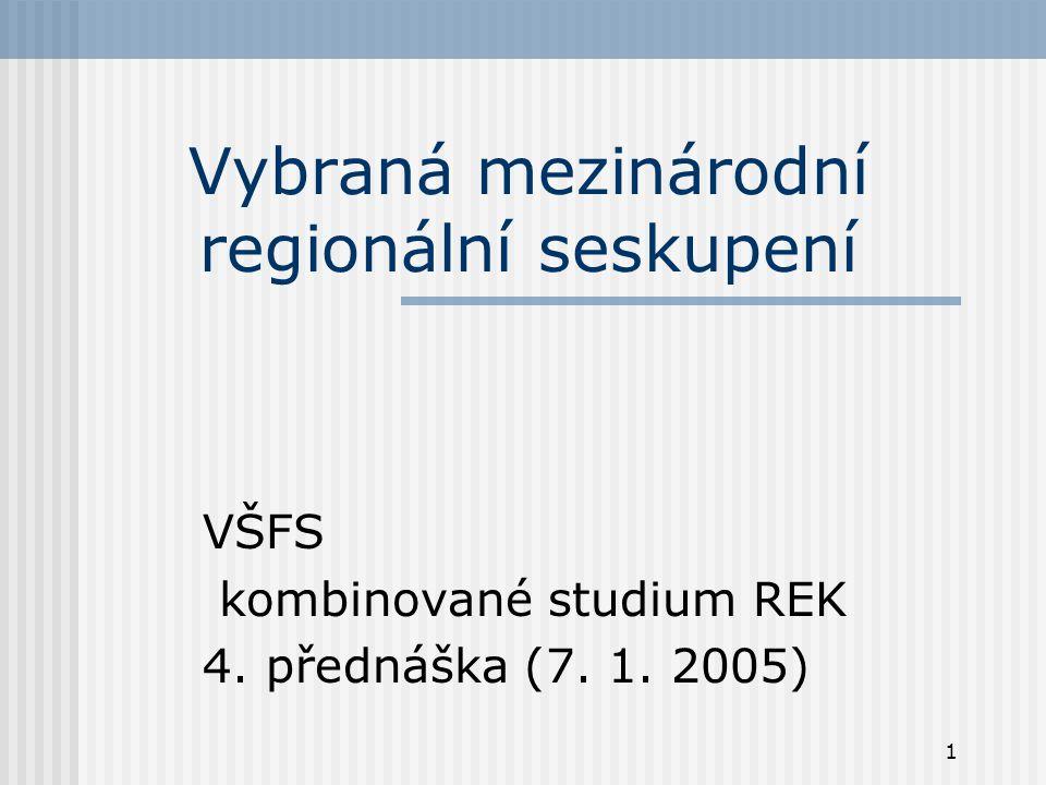 1 Vybraná mezinárodní regionální seskupení VŠFS kombinované studium REK 4. přednáška (7. 1. 2005)