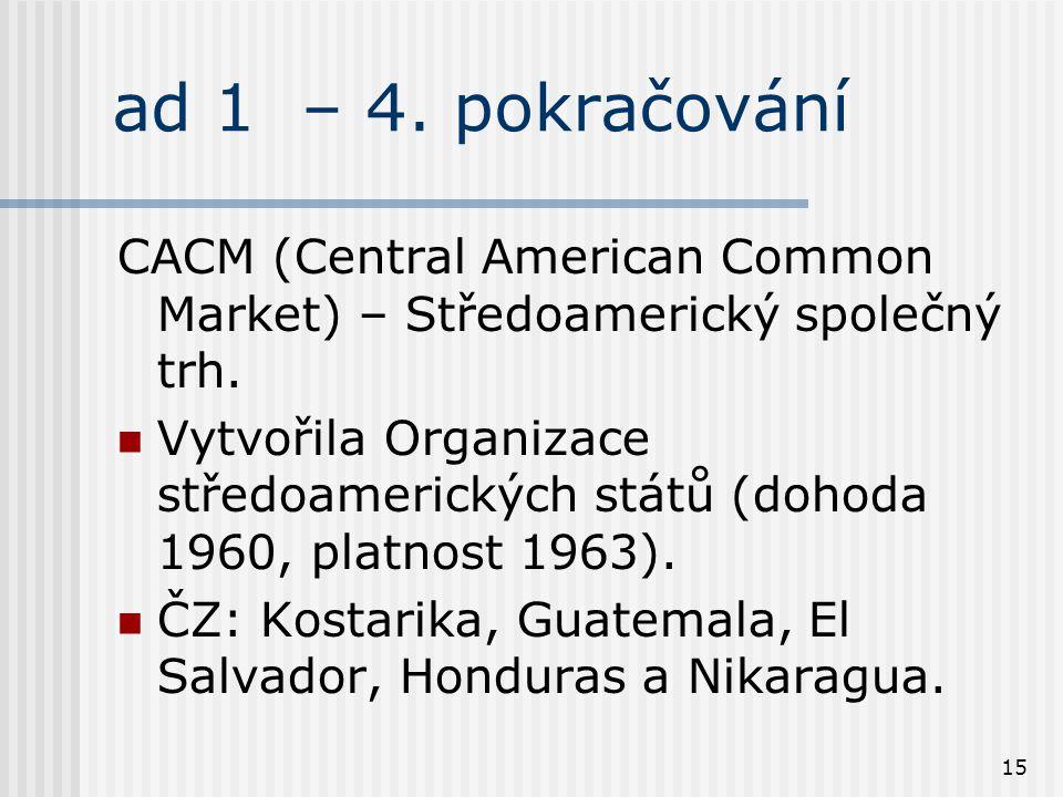 15 ad 1 – 4. pokračování CACM (Central American Common Market) – Středoamerický společný trh.