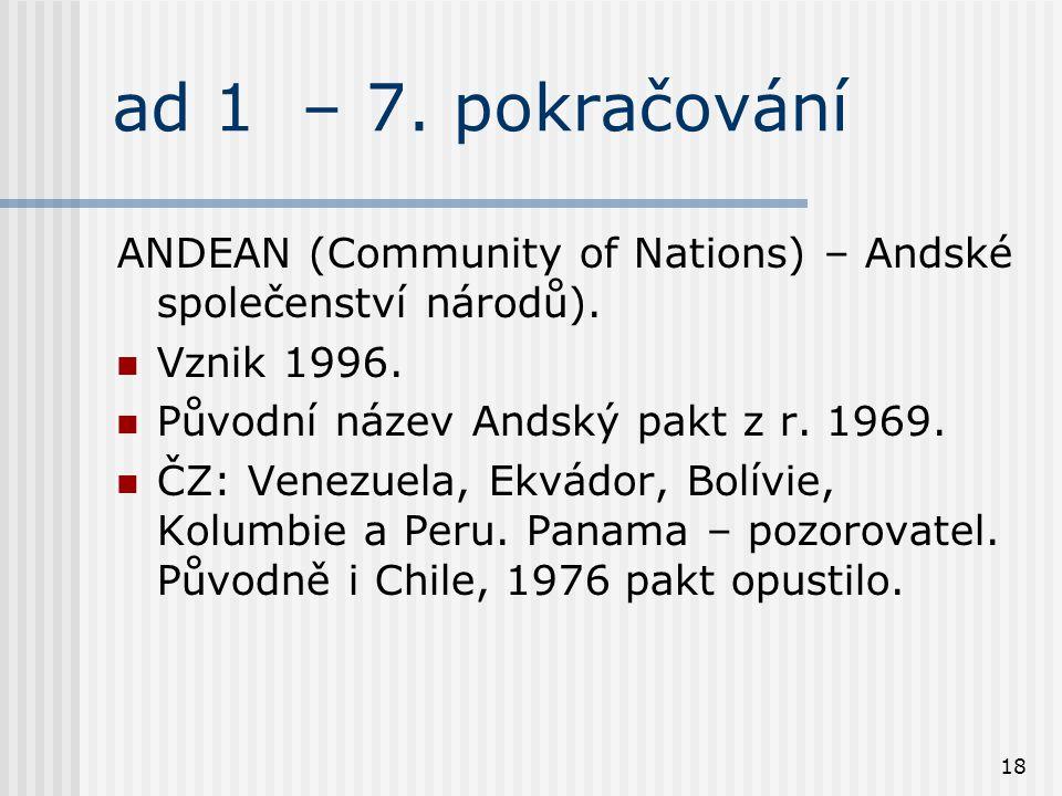 18 ad 1 – 7. pokračování ANDEAN (Community of Nations) – Andské společenství národů).