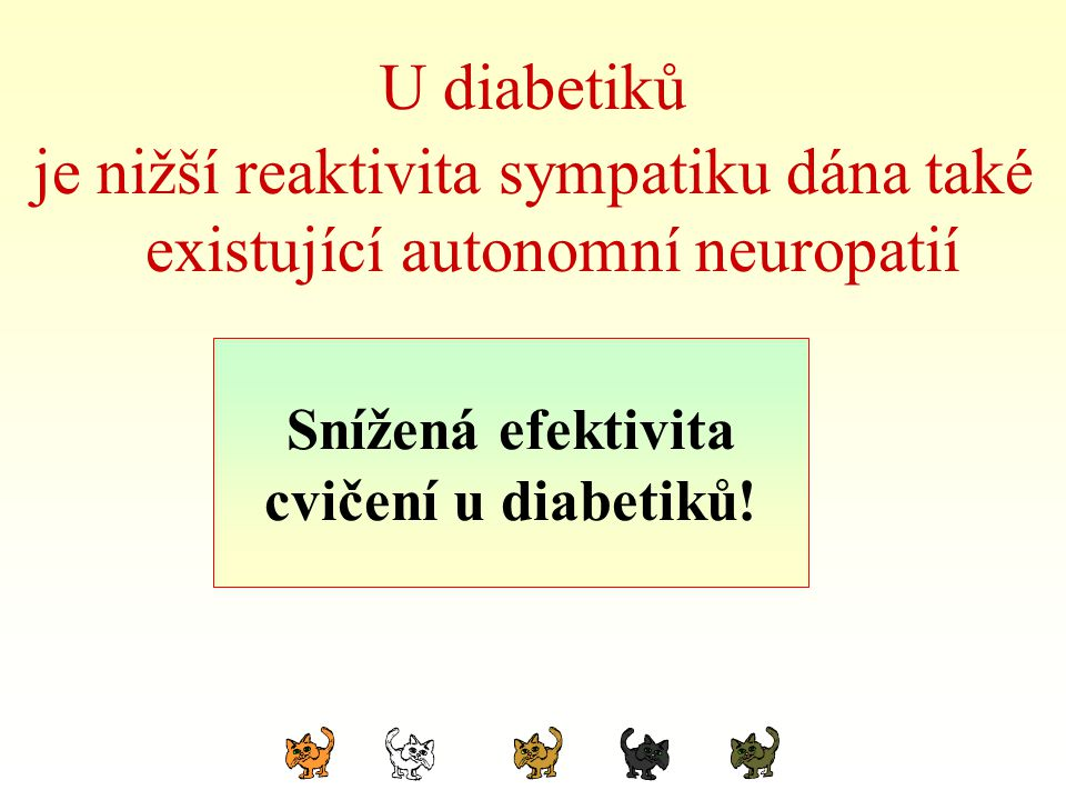 U diabetiků je nižší reaktivita sympatiku dána také existující autonomní neuropatií Poznámka: Snížená efektivita cvičení u diabetiků!