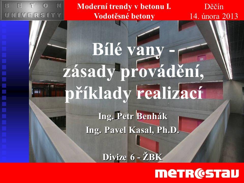 Bílé vany - zásady provádění, příklady realizací Ing. Petr Benhák Ing. Pavel Kasal, Ph.D. Divize 6 - ŽBK Děčín 14. února 2013 Moderní trendy v betonu