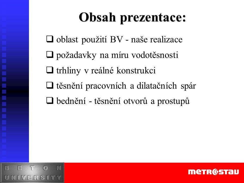 Obsah prezentace:  oblast použití BV - naše realizace  požadavky na míru vodotěsnosti  trhliny v reálné konstrukci  těsnění pracovních a dilatační