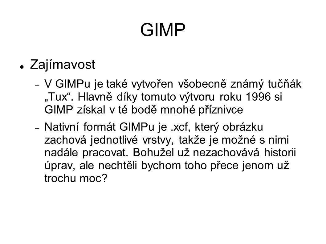 """GIMP Zajímavost  V GIMPu je také vytvořen všobecně známý tučňák """"Tux"""". Hlavně díky tomuto výtvoru roku 1996 si GIMP získal v té bodě mnohé příznivce"""