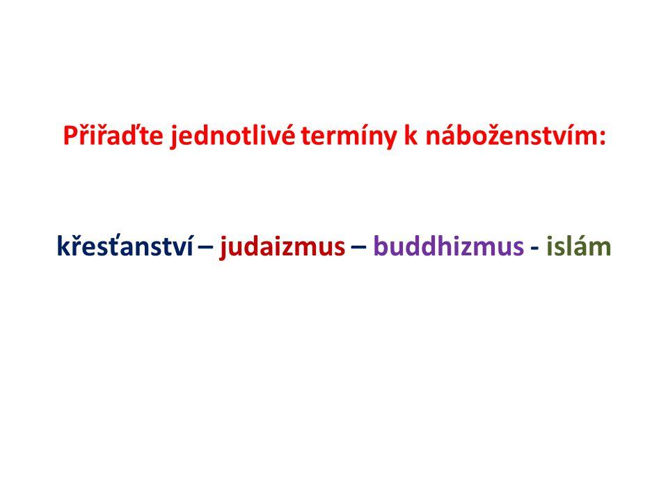 Přiřaďte jednotlivé termíny k náboženstvím: křesťanství – judaizmus – buddhizmus - islám
